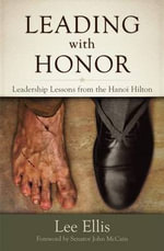 Leading with Honor : Leadership Lessons from the Hanoi Hilton - Lee Ellis