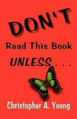 Don't Read This Book Unless - Christopher A Young