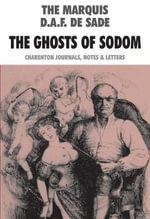 The Ghosts of Sodom : Charenton Journals, Notes & Letters - Marquis de Sade