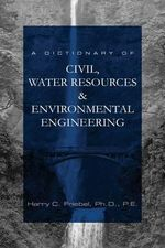 A Dictionary of Civil, Water Resources & Environmental Engineering - Harry Friebel