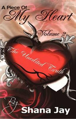 A Piece of My Heart Vol. 2 : The Unedited Truth - Shana Jay