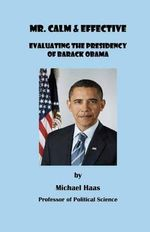 Mr. Calm and Effective : Evaluating the Presidency of Barack Obama - Prof Michael Haas
