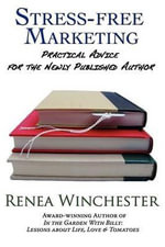 Stress-Free Marketing : Practical Advice for the Newly Published Author - Renea Winchester