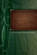 Be a Man : Essays on Being a Man - Joseph D Phillips
