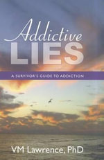Addictive Lies : A Survivor's Guide to Addiction - VM Lawrence