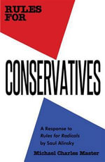 Rules for Conservatives : A Response to Rules for Radicals by Saul Alinsky - Michael Charles Master
