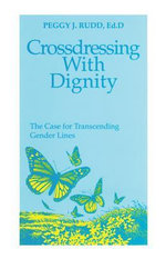 Crossdressing with Dignity - Peggy J. Rudd