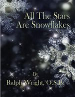 All The Stars Are Snowflakes - Father Ralph Wright