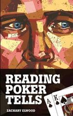 Reading Poker Tells - Zachary Elwood