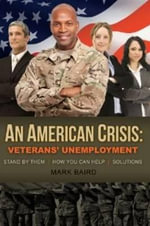 American Crisis: Veterans' Unemployment : Stand by Them / How You Can Help / Solutions - Mark Baird