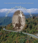 When the Parkway Came - Anne Mitchell Whisnant