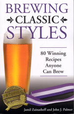 Brewing Classic Styles : 80 Winning Recipes Anyone Can Brew - Jamil Zainasheff