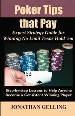 Poker Tips That Pay :  Expert Strategy Guide for Winning No Limit Texas Hold Em - Jonathan Gelling