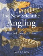 The New Scientific Angling - Trout and Ultraviolet Vision - Reed F. Curry
