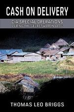 Cash on Delivery : CIA Special Operations During the Secret War in Laos - Thomas Leo Briggs