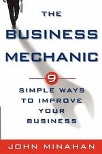 The Business Mechanic : 9 Simple Ways to Improve Your Business - John Minahan
