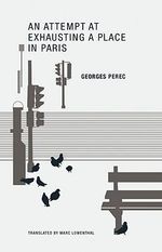 Georges Perec : An Attempt at Exhausting a Place in Paris - Georges Perec