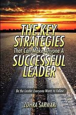 The Key Strategies That Can Make Anyone a Successful Leader - Zohra Sarwari
