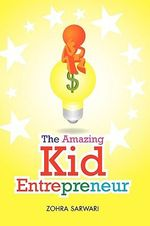 The Amazing Kid Entrepreneur - Zohra Sarwari