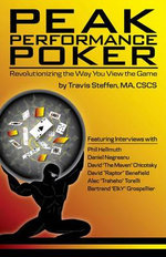 Peak Performance Poker : Revolutionizing the Way You View the Game - Travis Steffen