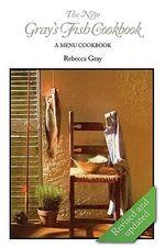 The New Gray's Fish Cookbook - Rebecca Gray