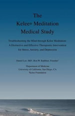The Kelee Meditation Medical Study : Troubleshooting the Mind Through Kelee Meditation: A Distinctive and Effective Therapeutic Intervention for Stress - Daniel Lee
