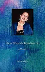 Dance When the Brain Says No - Mary Kathleen Price