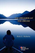The Dreamer and the Dream - Rick E Roberts