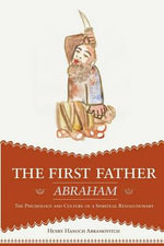The First Father Abraham : The Psychology and Culture of a Spiritual Revolutionary - Henry Hanoch Abramovitch