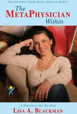 The Metaphysician Within : A Reference for Healing - Lisa A Blackman