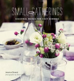Small Gatherings : Seasonal Menus for Cozy Dinners - Jessica Strand