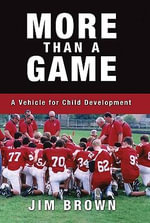 More Than a Game : A Vehicle for Child Development - James Brown