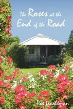 Roses at the End of the Road - Patricia Leuchtman