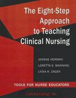 The Eight-Step Approach to Teaching Clinical Nursing : Tools for Nurse Educators - JoAnne Herman