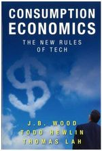 Consumption Economics : The New Rules of Tech - J B Wood