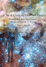 A New Conception of God : Further Reflections on Gurdjieff's Whim - Keith A. Buzzell