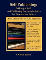 Self Publishing : Writing a Book and Publishing Books and eBooks for Yourself and Others - MR A William Benitez