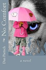 No Comfort : A Nightmare of Physical, Psychological, and Sexual Child Abuse; A Journey of Forgiveness and Reconciliation; A Story O - Dan Pietsch