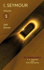 I, Seymour - Volume 1 - Jeff Stover