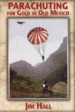 Parachuting for Gold in Old Mexico - Jim Hall