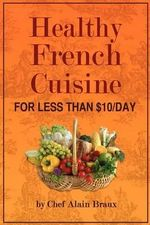 Healthy French Cuisine for Less Than $10/Day : Chef Alain Braux - MR Alain G Braux