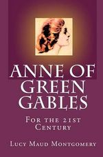 Anne of Green Gables : Anne of Green Gables Series : Book 1 - L. M. Montgomery