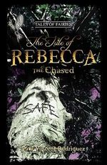 The Tale of Rebecca the Chased - Paul Vincent Rodriguez