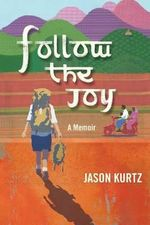 Follow the Joy : A Memoir - Jason Scott Kurtz