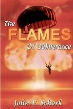 The Flames of Deliverance - John F Schork