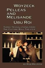 Woyzeck, Pelleas and Melisande, Ubu Roi : Three Translations from the Cutting Ball Theater - Maurice Maeterlinck