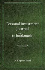 Personal Investment Journal by Probookmark : A Stock Market Research Guide for the Frustrated Individual Investor Who Cannot Follow the Cryptic Methods of Gurus, Does Not Have a Super Computer in the Basement, and Cannot Spend 10 Hours a Day Studying the M - Roger D Smith