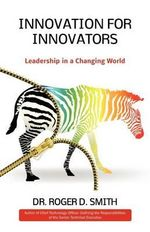 Innovation for Innovators : Leadership in a Changing World - Roger D Smith