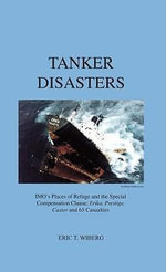 Tanker Disasters, IMO's Places of Refuge and the Special Compensation Clause; Erika, Prestige, Castor and 65 Casualties - Eric Troels Wiberg