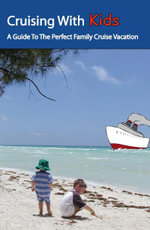 Cruising with Kids : A Guide to the Perfect Family Cruise Vacation - Randy Poisson